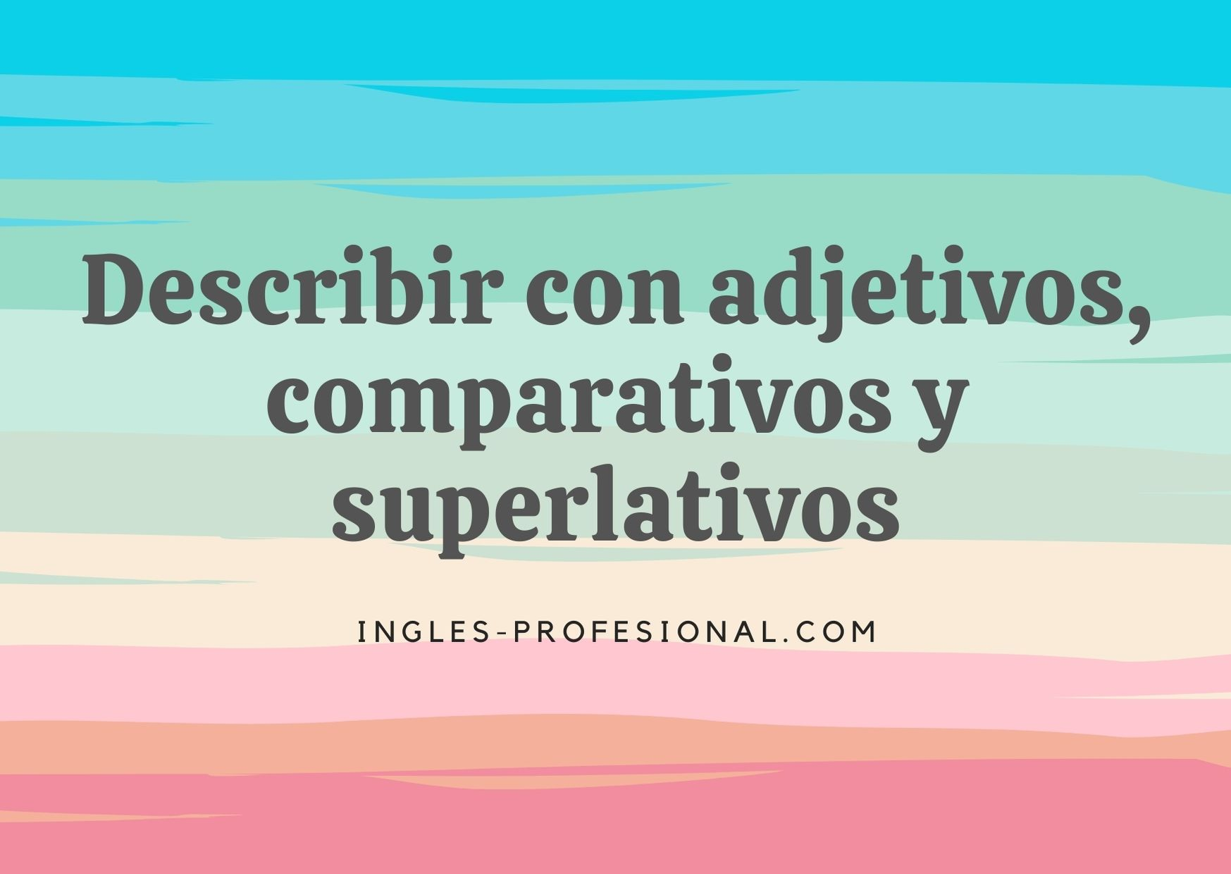 describir con adjetivos, comparativos y superlativos